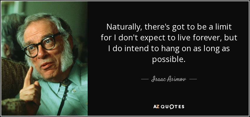 quote-naturally-there-s-got-to-be-a-limit-for-i-don-t-expect-to-live-forever-but-i-do-intend-isaac-asimov-37-87-55